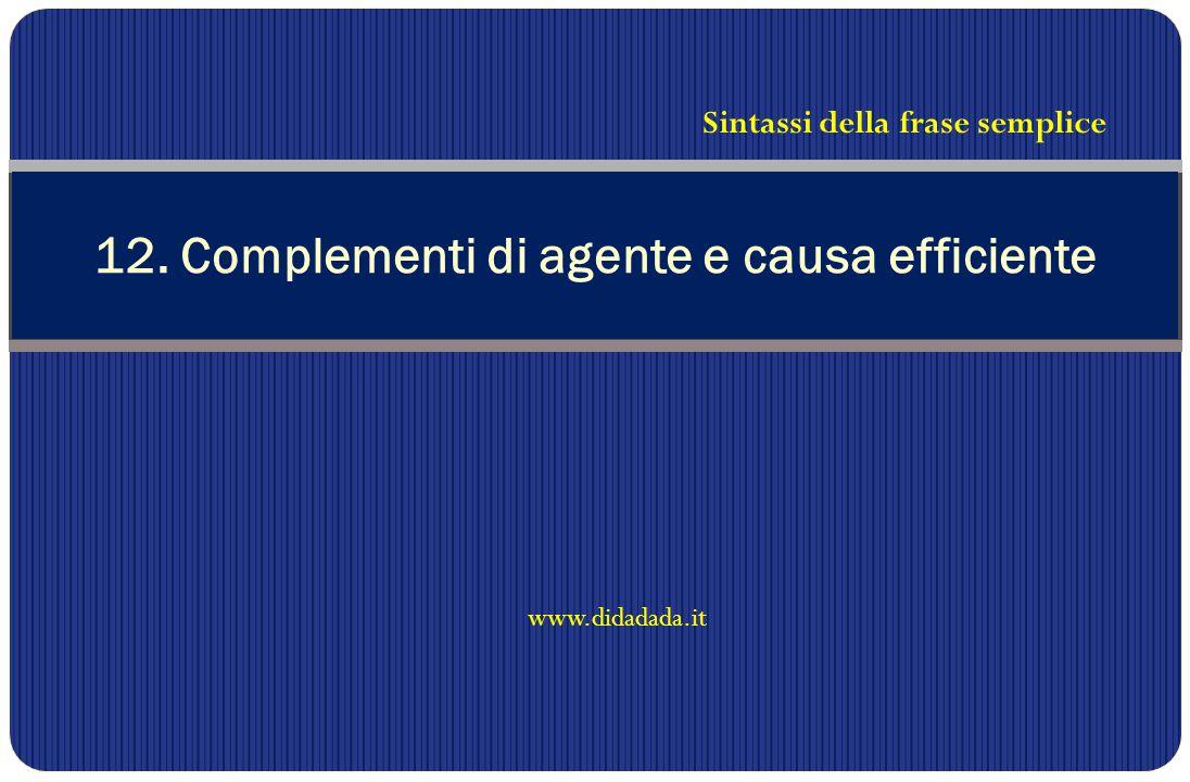 12. Complementi di agente e causa efficiente