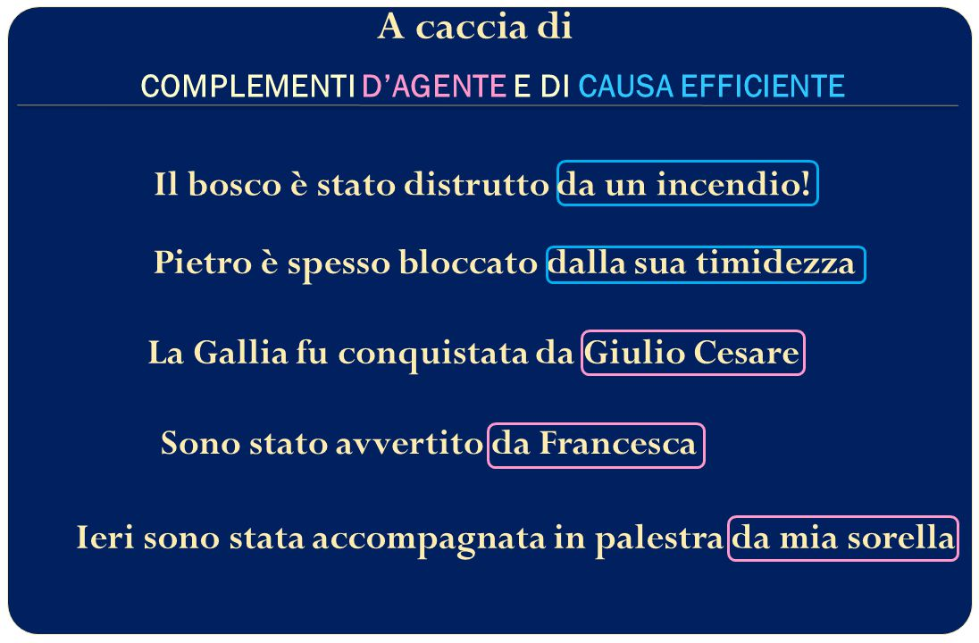 COMPLEMENTI D'AGENTE E DI CAUSA EFFICIENTE