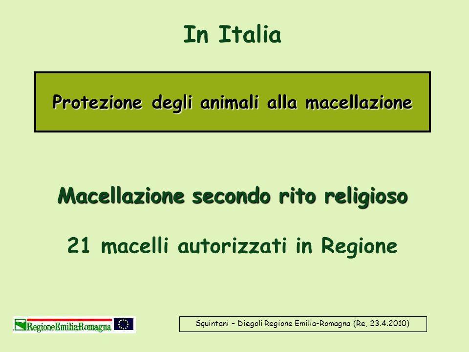 In Italia Protezione degli animali alla macellazione. Macellazione secondo rito religioso 21 macelli autorizzati in Regione.