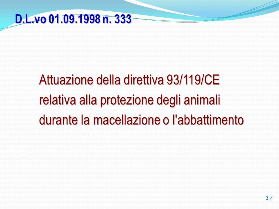D.L.vo 01.09.1998 n. 333 Attuazione della direttiva 93/119/CE relativa alla protezione degli animali durante la macellazione o l abbattimento