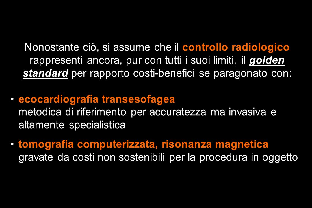 Nonostante ciò, si assume che il controllo radiologico rappresenti ancora, pur con tutti i suoi limiti, il golden standard per rapporto costi-benefici se paragonato con: