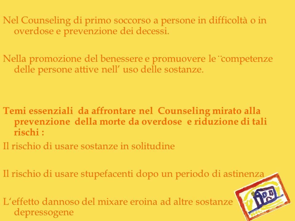 Nel Counseling di primo soccorso a persone in difficoltà o in overdose e prevenzione dei decessi.
