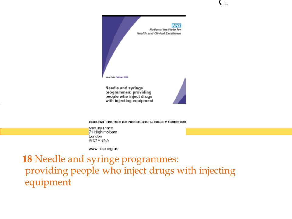 C.NICE public health guidance. 18 Needle and syringe programmes: providing people who inject drugs with injecting.