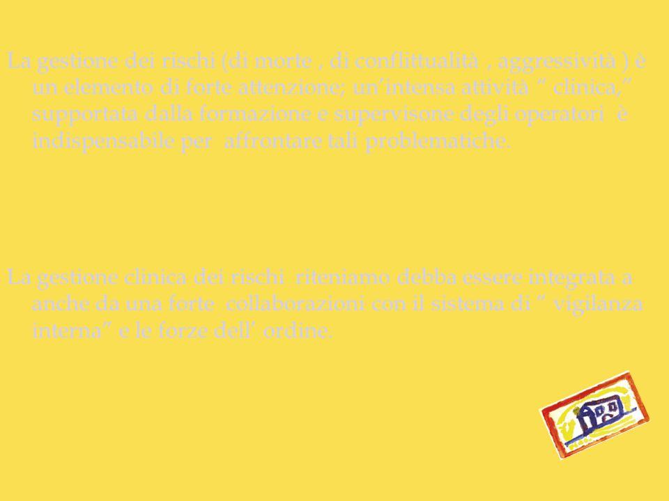 La gestione dei rischi (di morte , di conflittualità , aggressività ) è un elemento di forte attenzione; un'intensa attività clinica, supportata dalla formazione e supervisone degli operatori è indispensabile per affrontare tali problematiche.