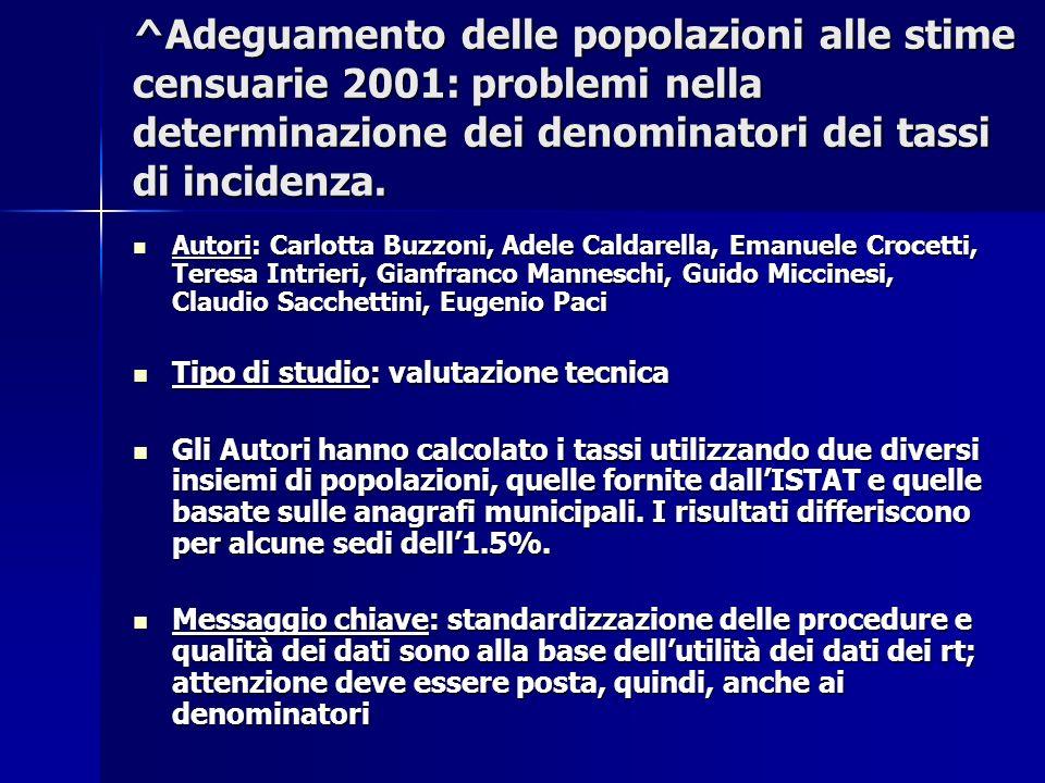 ^Adeguamento delle popolazioni alle stime censuarie 2001: problemi nella determinazione dei denominatori dei tassi di incidenza.