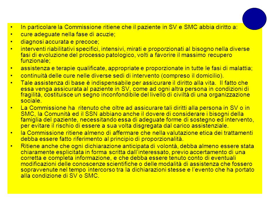 In particolare la Commissione ritiene che il paziente in SV e SMC abbia diritto a: