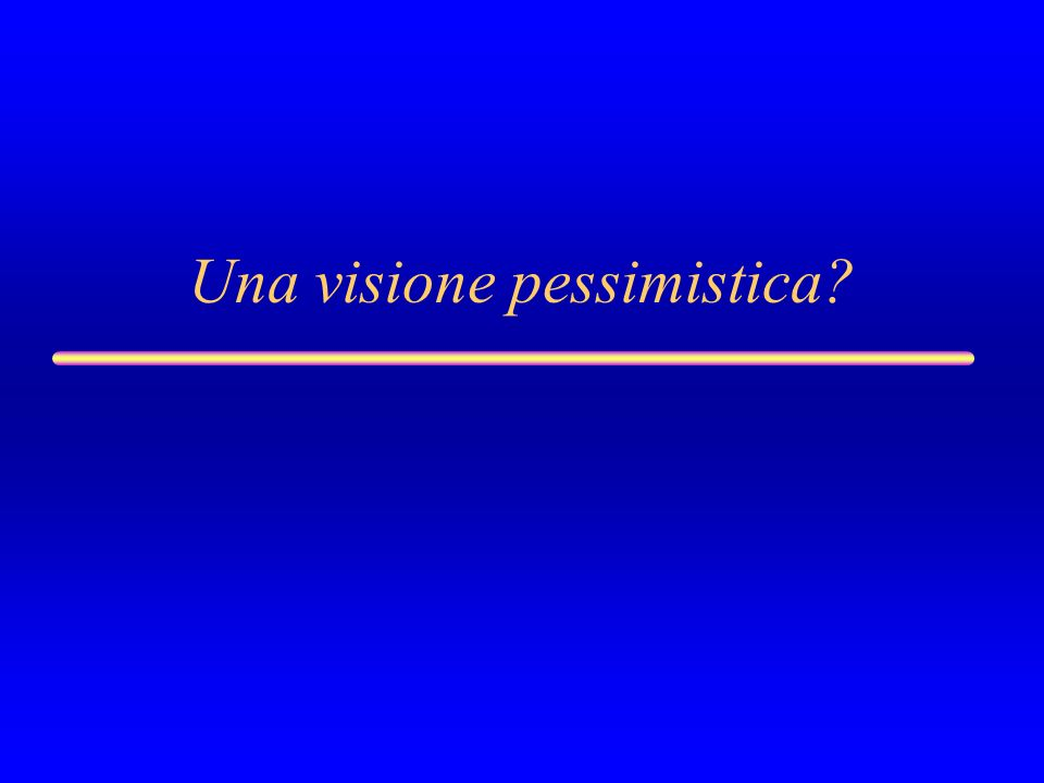 Una visione pessimistica