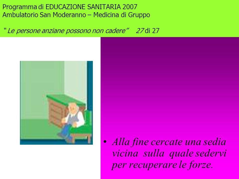 Programma di EDUCAZIONE SANITARIA 2007 Ambulatorio San Moderanno – Medicina di Gruppo Le persone anziane possono non cadere 27 di 27