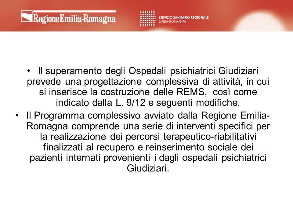 Il superamento degli Ospedali psichiatrici Giudiziari prevede una progettazione complessiva di attività, in cui si inserisce la costruzione delle REMS, così come indicato dalla L. 9/12 e seguenti modifiche.