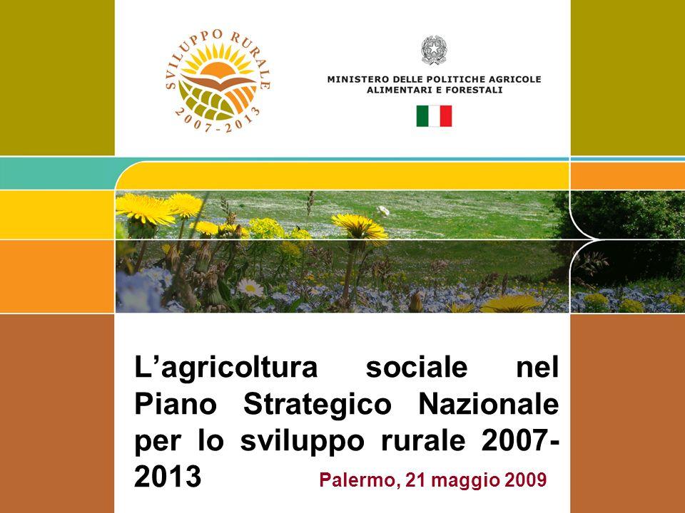 L'agricoltura sociale nel Piano Strategico Nazionale per lo sviluppo rurale 2007-2013 Palermo, 21 maggio 2009