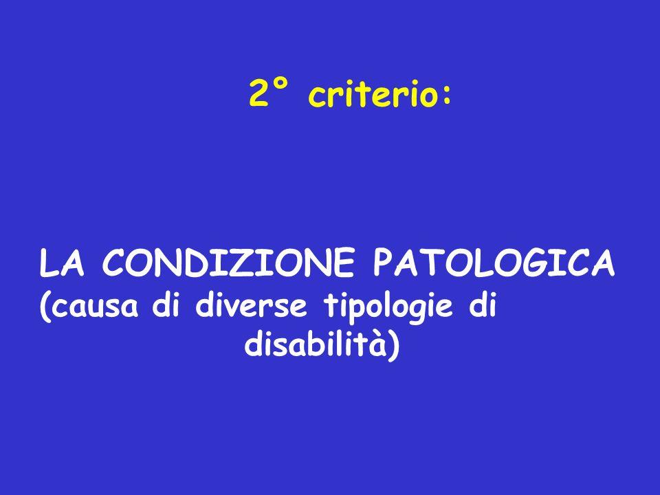 2° criterio: LA CONDIZIONE PATOLOGICA (causa di diverse tipologie di