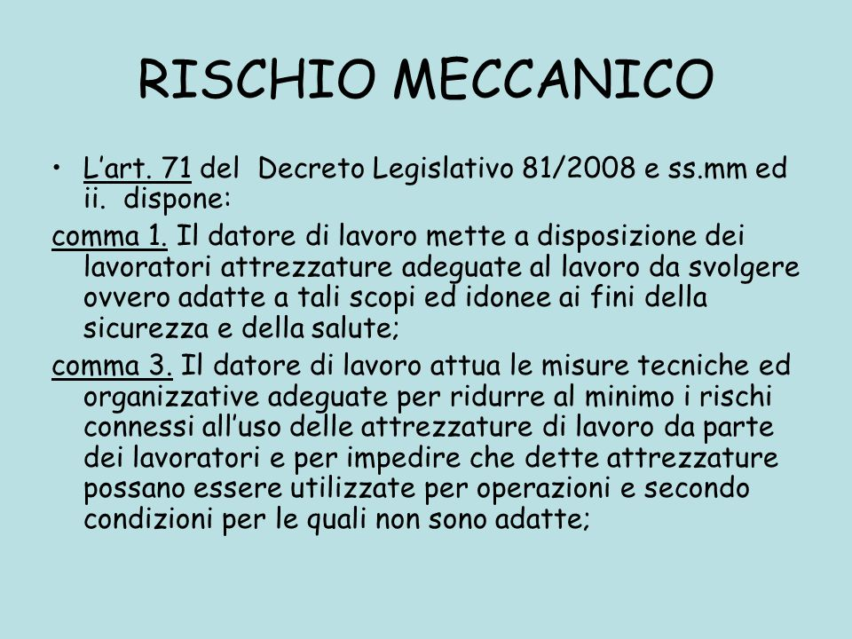 RISCHIO MECCANICO L'art. 71 del Decreto Legislativo 81/2008 e ss.mm ed ii. dispone: