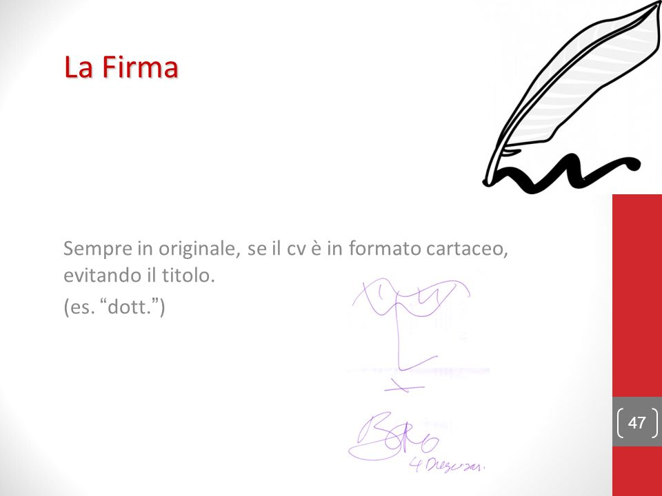 La Firma Sempre in originale, se il cv è in formato cartaceo, evitando il titolo. (es. dott. ) 47