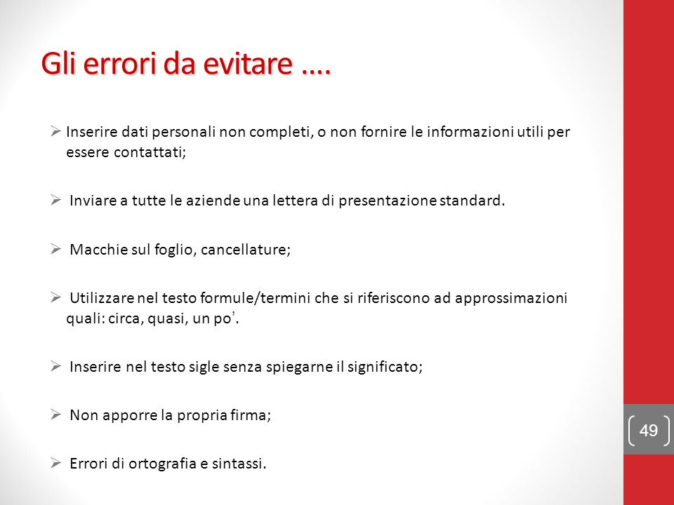 Gli errori da evitare …. Inserire dati personali non completi, o non fornire le informazioni utili per essere contattati;