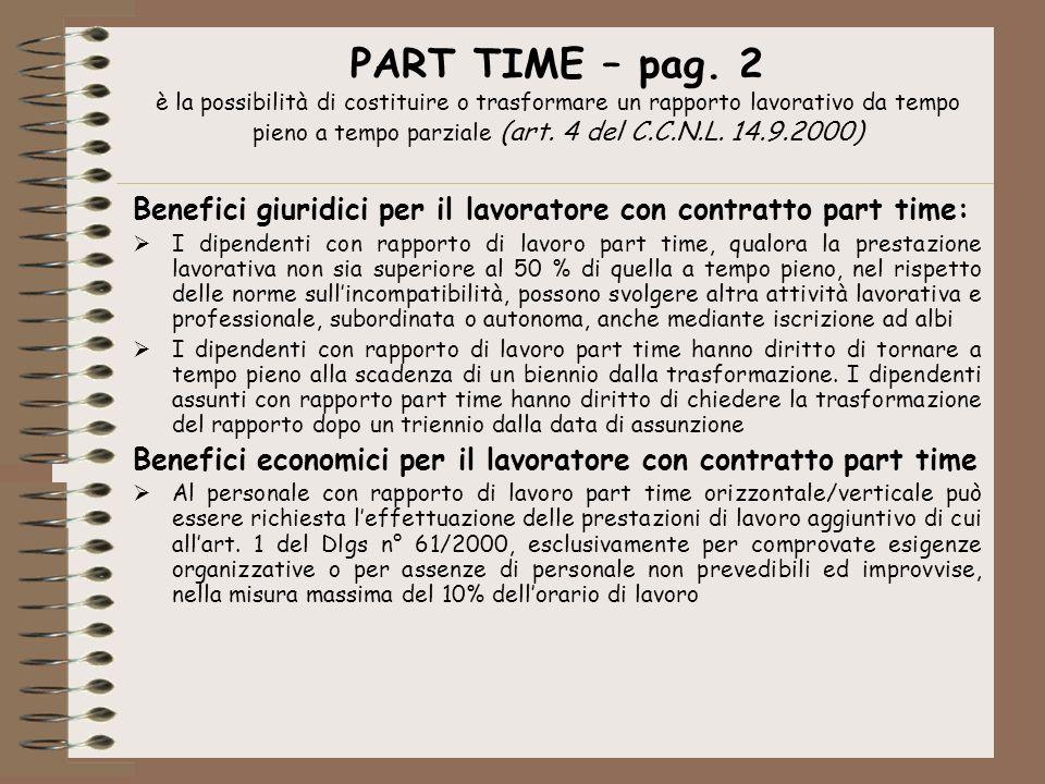 PART TIME – pag. 2 è la possibilità di costituire o trasformare un rapporto lavorativo da tempo pieno a tempo parziale (art. 4 del C.C.N.L. 14.9.2000)