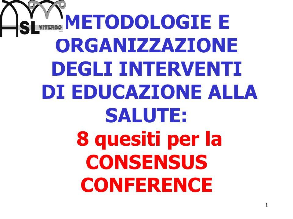 METODOLOGIE E ORGANIZZAZIONE DEGLI INTERVENTI DI EDUCAZIONE ALLA SALUTE: 8 quesiti per la CONSENSUS CONFERENCE