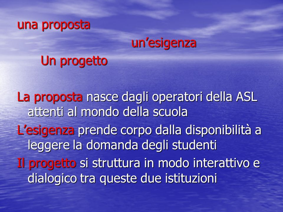 una proposta un'esigenza. Un progetto. La proposta nasce dagli operatori della ASL attenti al mondo della scuola.