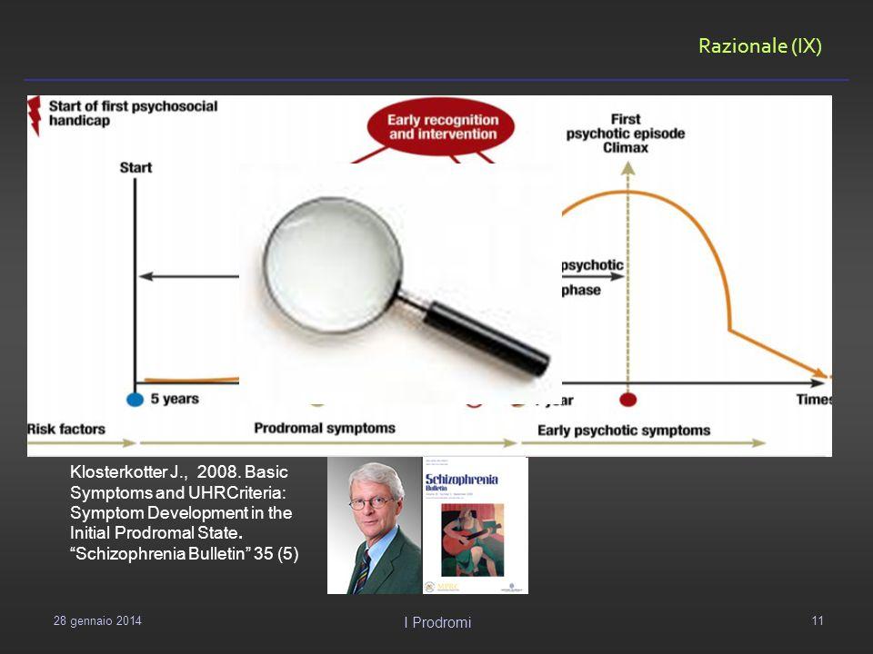 Razionale (IX)Klosterkotter J., 2008. Basic Symptoms and UHRCriteria: Symptom Development in the Initial Prodromal State.