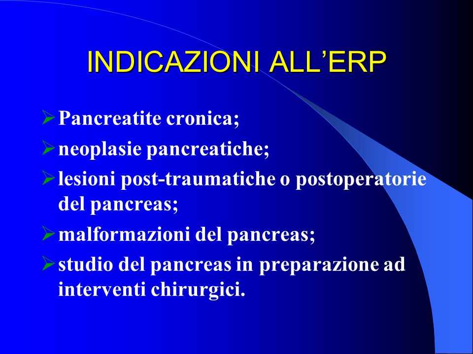 INDICAZIONI ALL'ERP Pancreatite cronica; neoplasie pancreatiche;