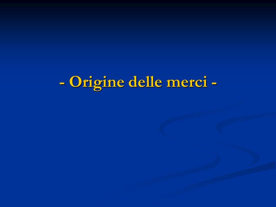 - Origine delle merci -