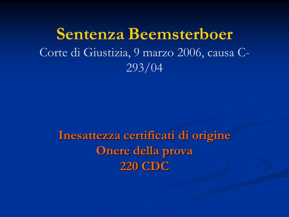 Sentenza Beemsterboer Corte di Giustizia, 9 marzo 2006, causa C- 293/04 Inesattezza certificati di origine Onere della prova 220 CDC