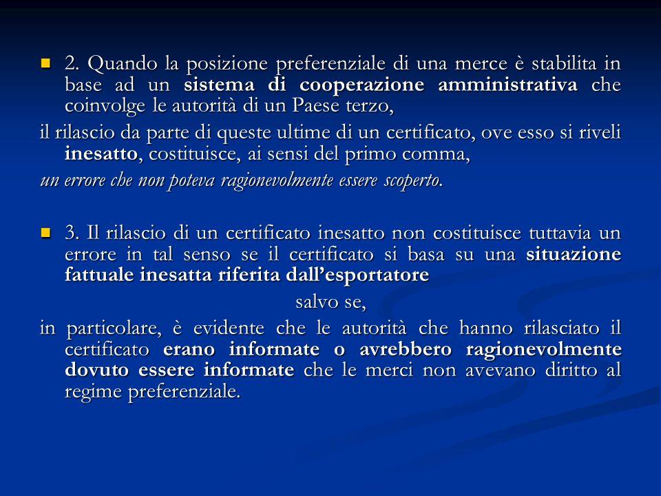 2. Quando la posizione preferenziale di una merce è stabilita in base ad un sistema di cooperazione amministrativa che coinvolge le autorità di un Paese terzo,