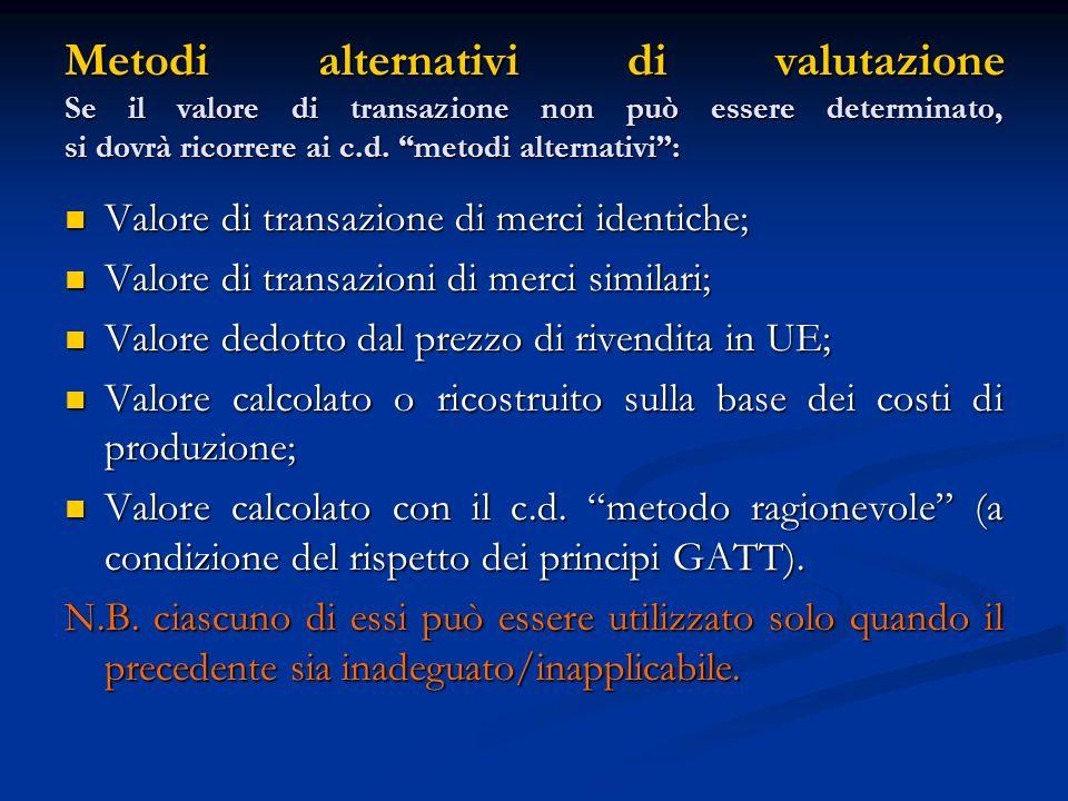 Metodi alternativi di valutazione Se il valore di transazione non può essere determinato, si dovrà ricorrere ai c.d. metodi alternativi :