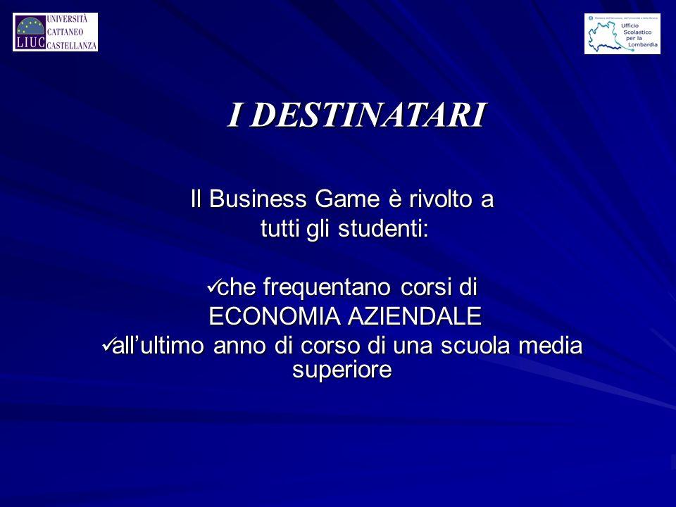 I DESTINATARI Il Business Game è rivolto a tutti gli studenti: