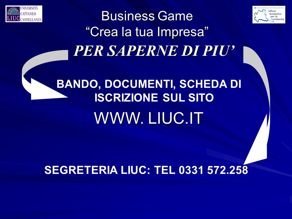 WWW. LIUC.IT PER SAPERNE DI PIU' Business Game Crea la tua Impresa