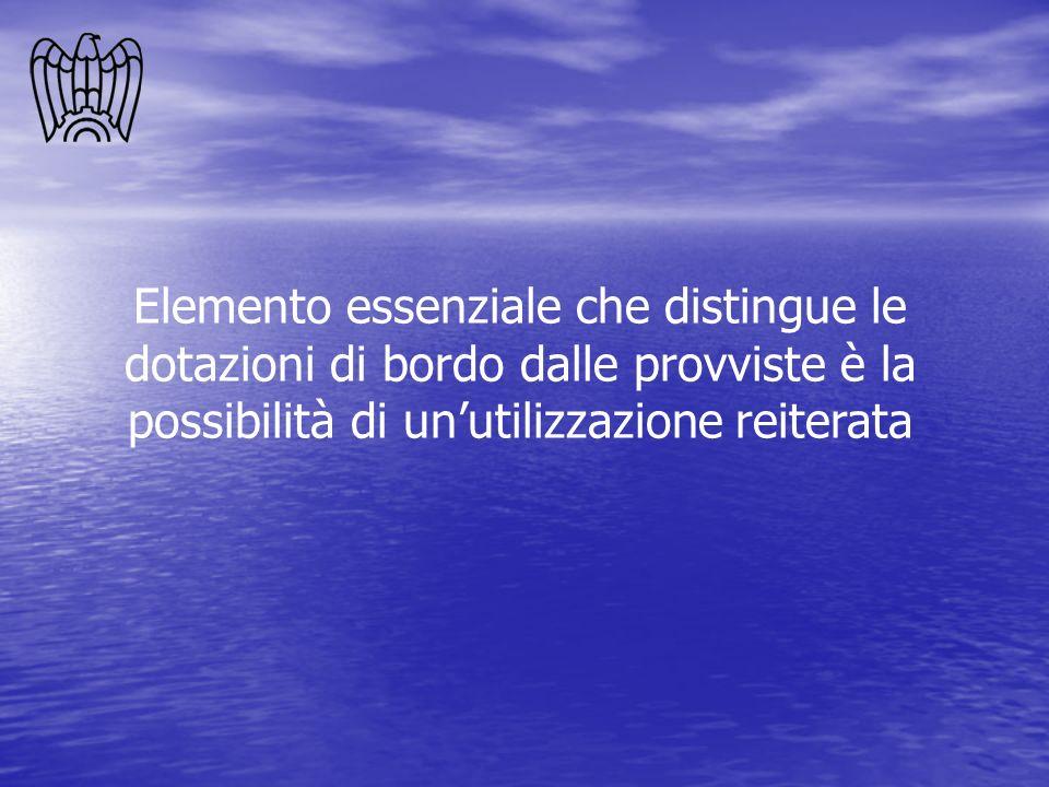 Elemento essenziale che distingue le dotazioni di bordo dalle provviste è la possibilità di un'utilizzazione reiterata