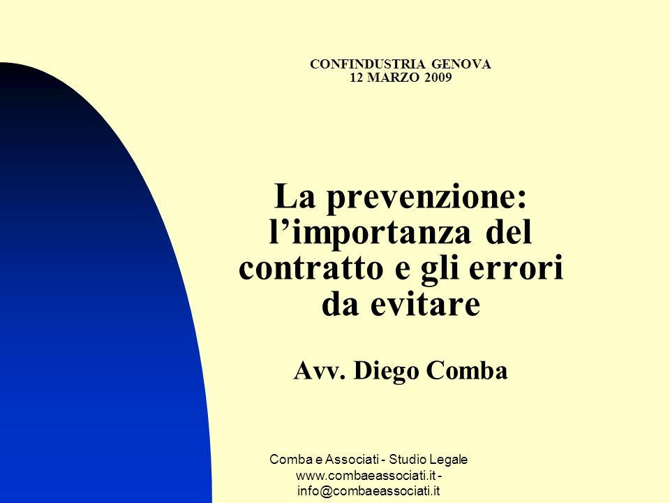 CONFINDUSTRIA GENOVA 12 MARZO 2009 La prevenzione: l'importanza del contratto e gli errori da evitare Avv. Diego Comba
