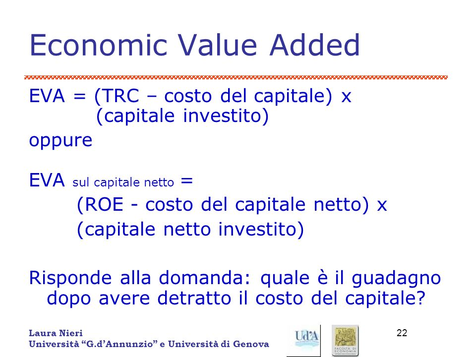 Economic Value Added EVA = (TRC – costo del capitale) x (capitale investito) oppure. EVA sul capitale netto =