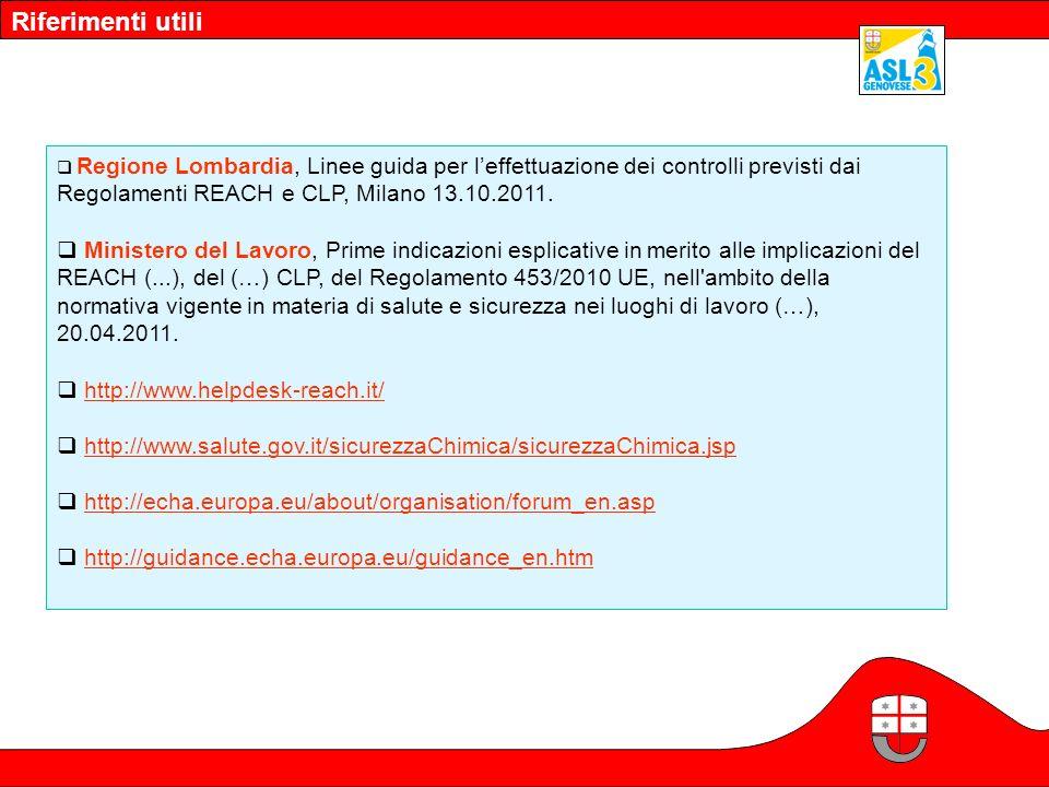 Riferimenti utili Regione Lombardia, Linee guida per l'effettuazione dei controlli previsti dai Regolamenti REACH e CLP, Milano 13.10.2011.