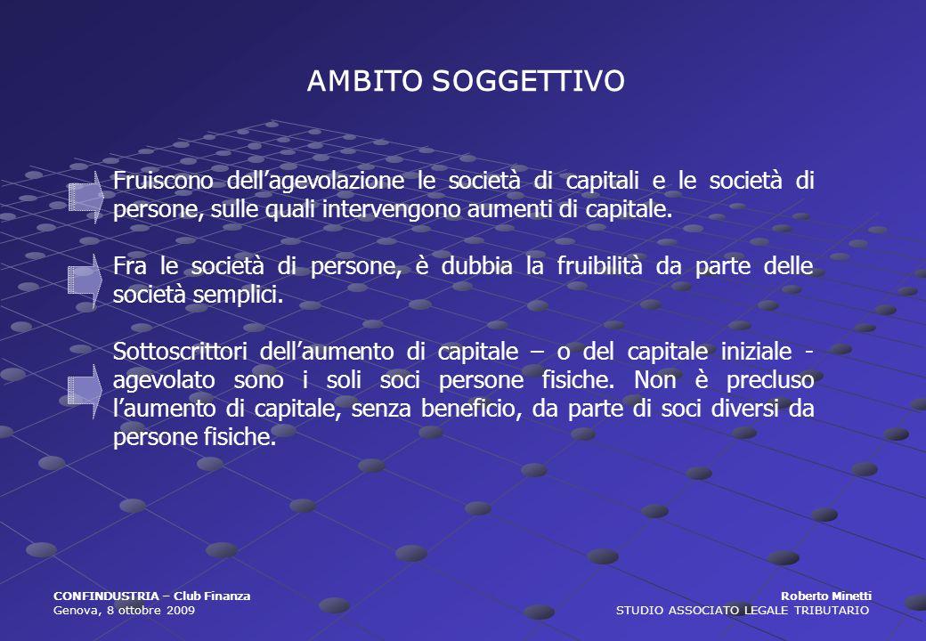 AMBITO SOGGETTIVO Fruiscono dell'agevolazione le società di capitali e le società di persone, sulle quali intervengono aumenti di capitale.