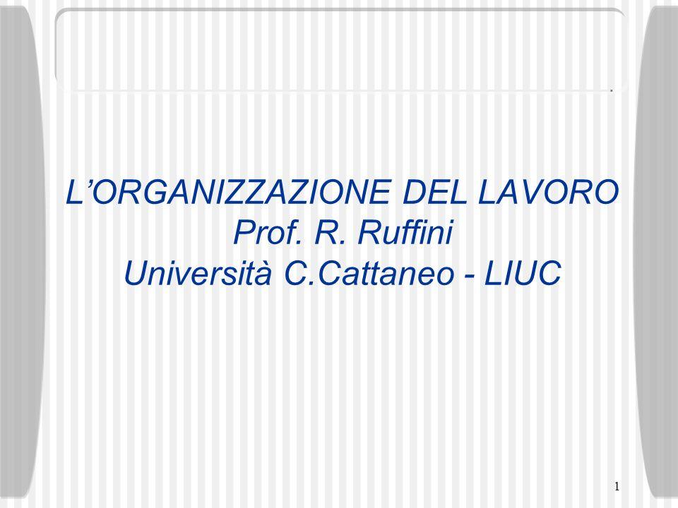L'ORGANIZZAZIONE DEL LAVORO Prof. R. Ruffini Università C