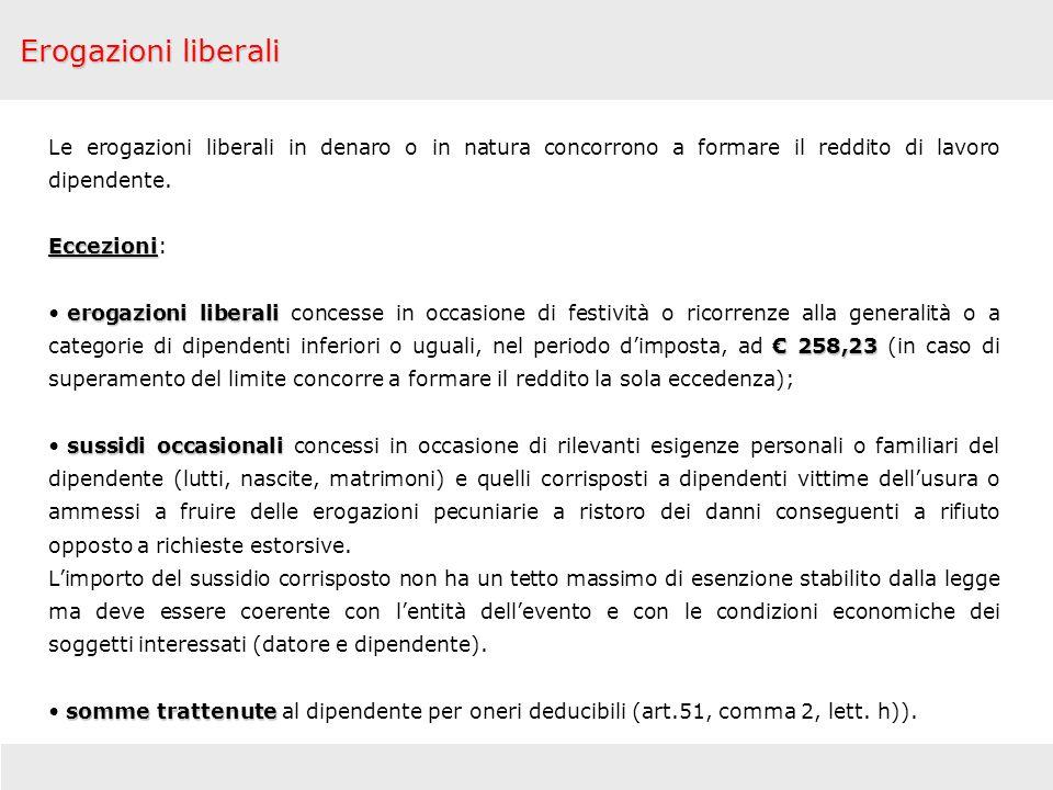 Erogazioni liberali Le erogazioni liberali in denaro o in natura concorrono a formare il reddito di lavoro dipendente.