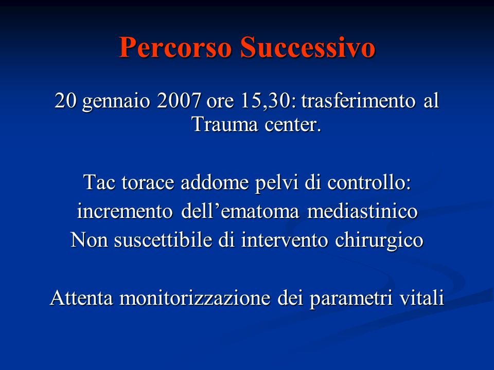 Percorso Successivo 20 gennaio 2007 ore 15,30: trasferimento al Trauma center. Tac torace addome pelvi di controllo: