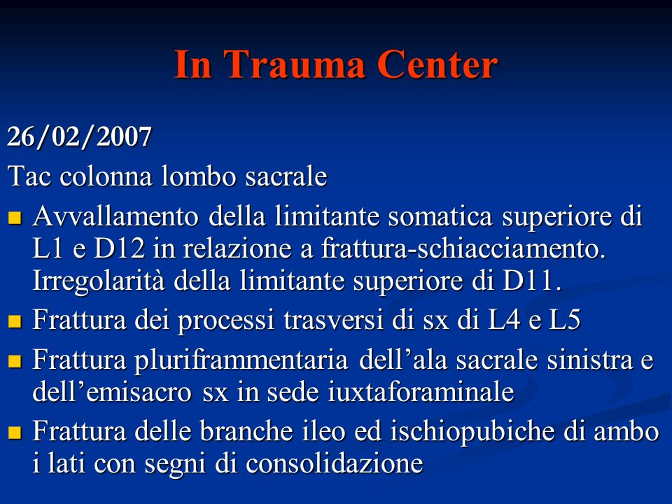 In Trauma Center 26/02/2007 Tac colonna lombo sacrale