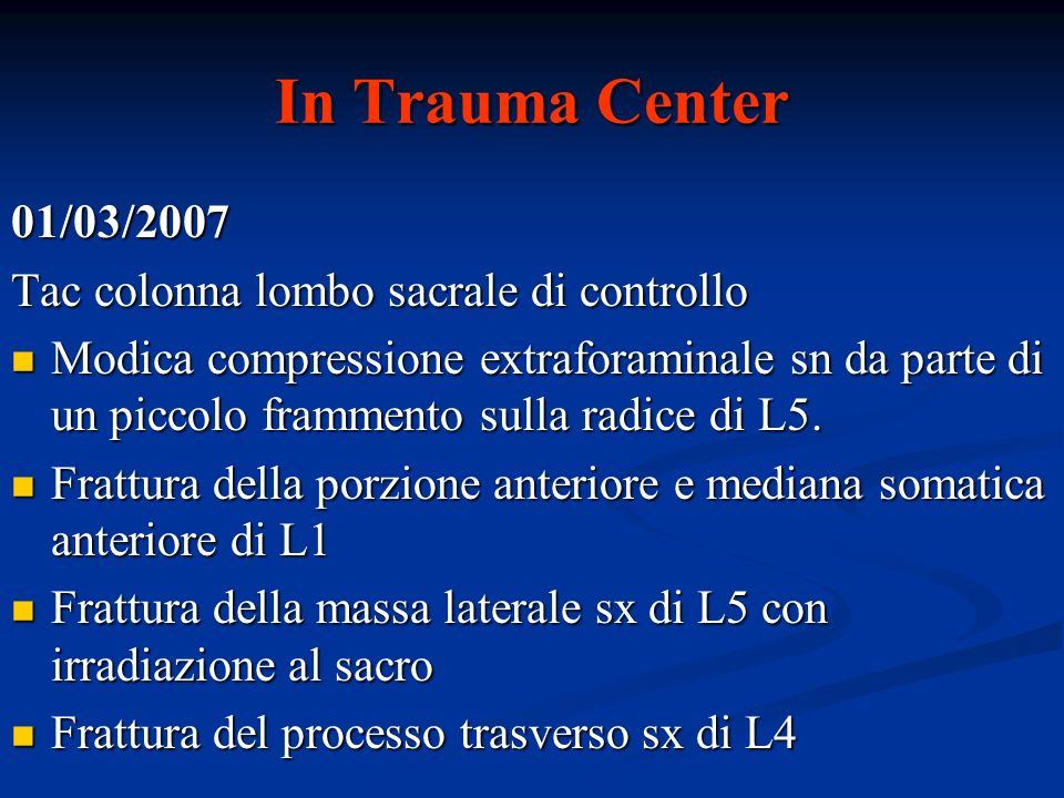 In Trauma Center 01/03/2007 Tac colonna lombo sacrale di controllo