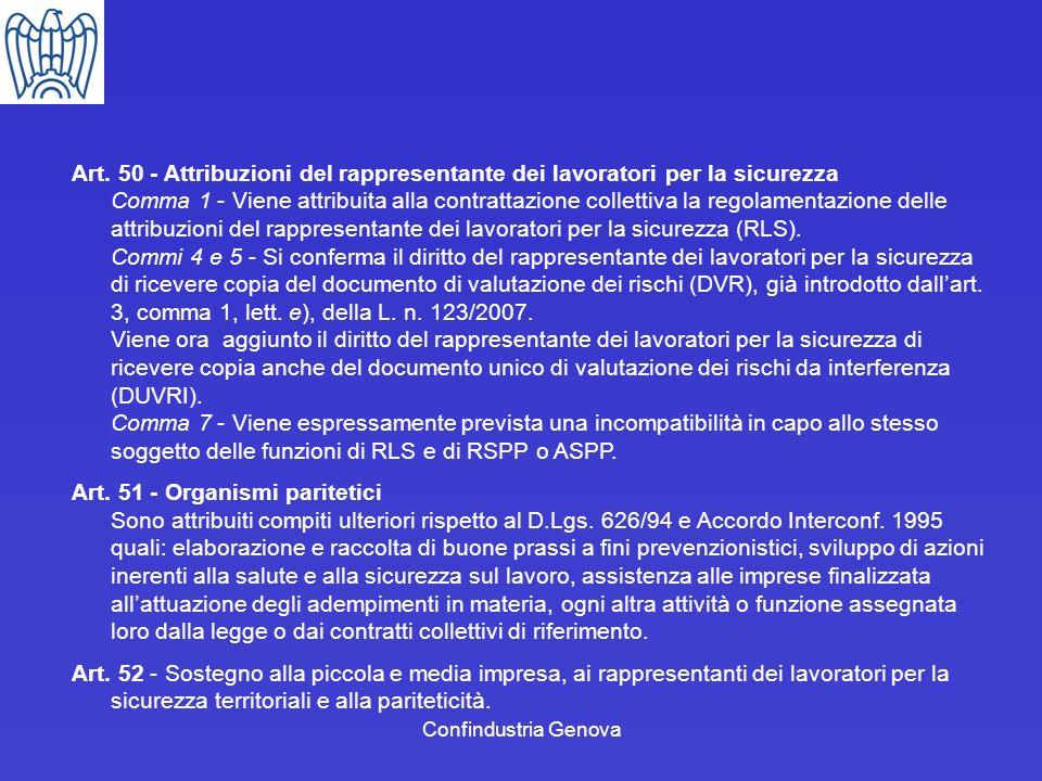 Art. 50 - Attribuzioni del rappresentante dei lavoratori per la sicurezza Comma 1 - Viene attribuita alla contrattazione collettiva la regolamentazione delle attribuzioni del rappresentante dei lavoratori per la sicurezza (RLS). Commi 4 e 5 - Si conferma il diritto del rappresentante dei lavoratori per la sicurezza di ricevere copia del documento di valutazione dei rischi (DVR), già introdotto dall'art. 3, comma 1, lett. e), della L. n. 123/2007. Viene ora aggiunto il diritto del rappresentante dei lavoratori per la sicurezza di ricevere copia anche del documento unico di valutazione dei rischi da interferenza (DUVRI). Comma 7 - Viene espressamente prevista una incompatibilità in capo allo stesso soggetto delle funzioni di RLS e di RSPP o ASPP.