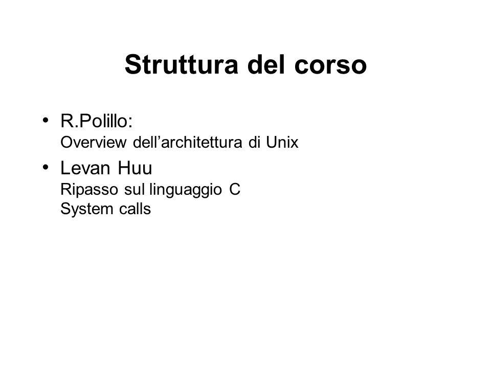 Struttura del corso R.Polillo: Overview dell'architettura di Unix