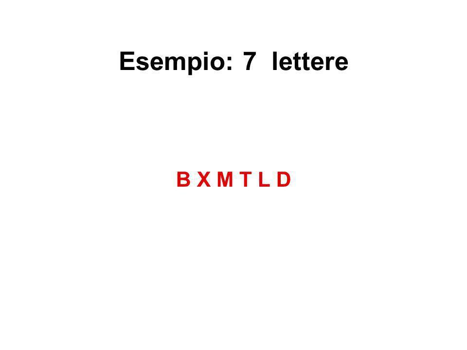 Esempio: 7 lettere B X M T L D