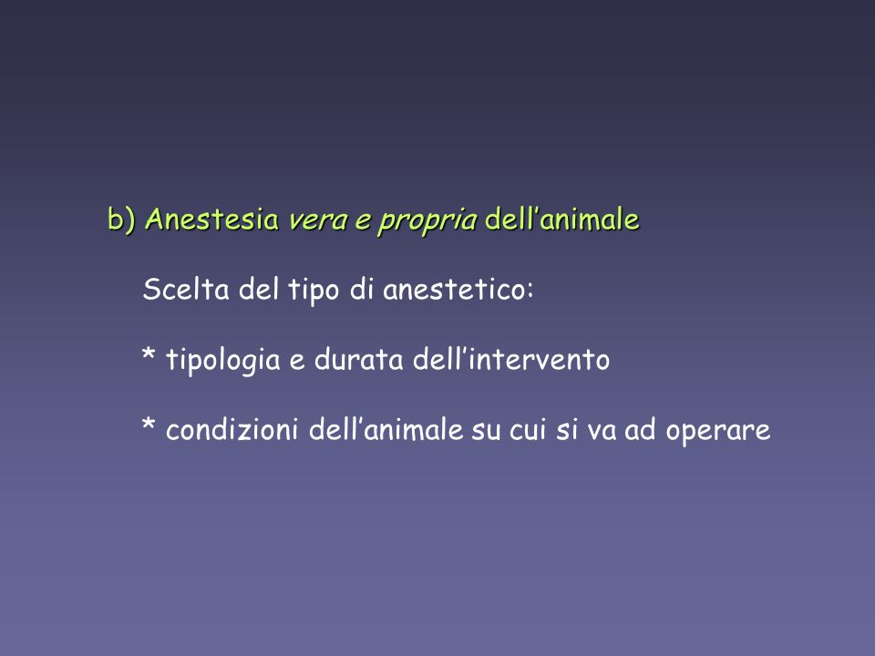 b) Anestesia vera e propria dell'animale