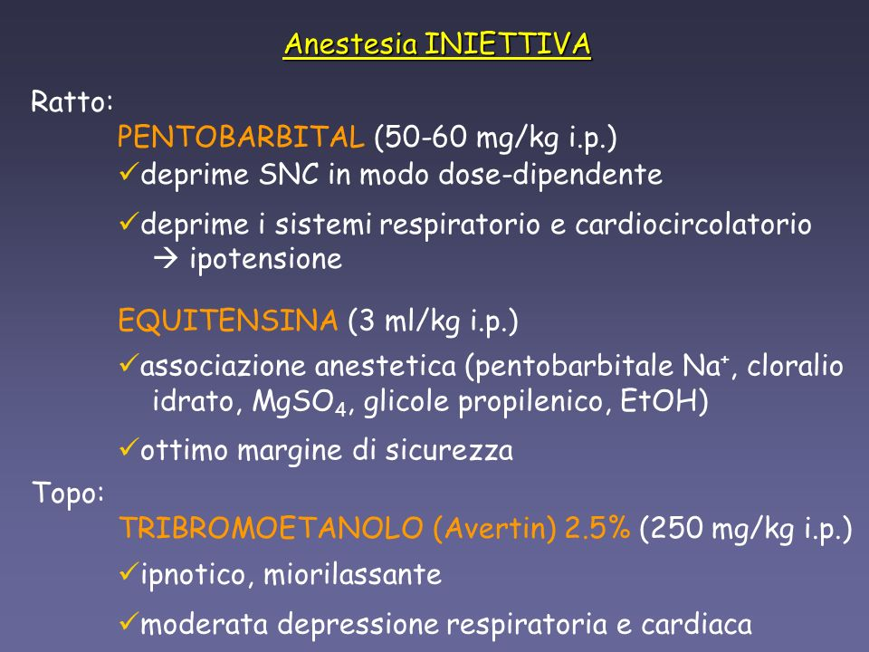 Anestesia INIETTIVA Ratto: PENTOBARBITAL (50-60 mg/kg i.p.) deprime SNC in modo dose-dipendente.