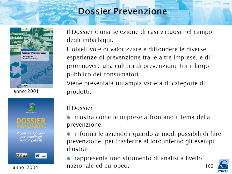 Dossier Prevenzione Il Dossier è una selezione di casi virtuosi nel campo degli imballaggi.