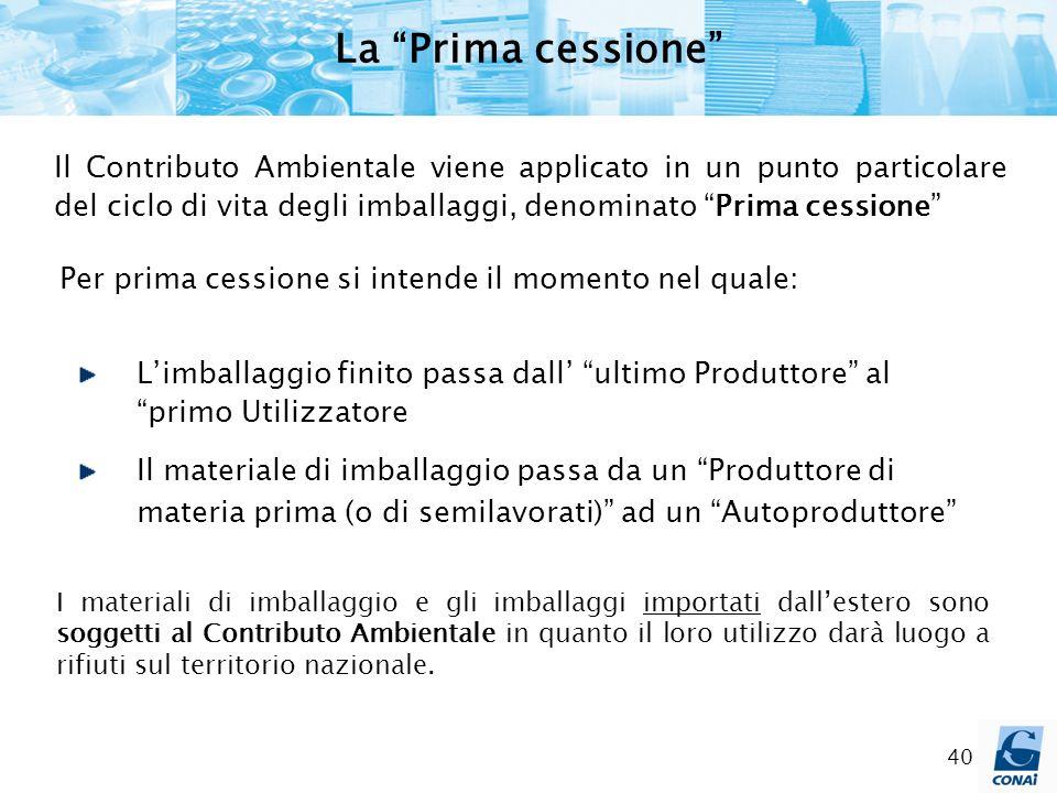 La Prima cessione Il Contributo Ambientale viene applicato in un punto particolare del ciclo di vita degli imballaggi, denominato Prima cessione