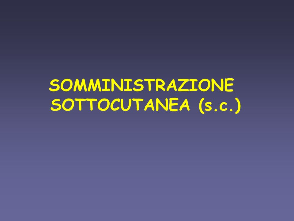 SOMMINISTRAZIONE SOTTOCUTANEA (s.c.)