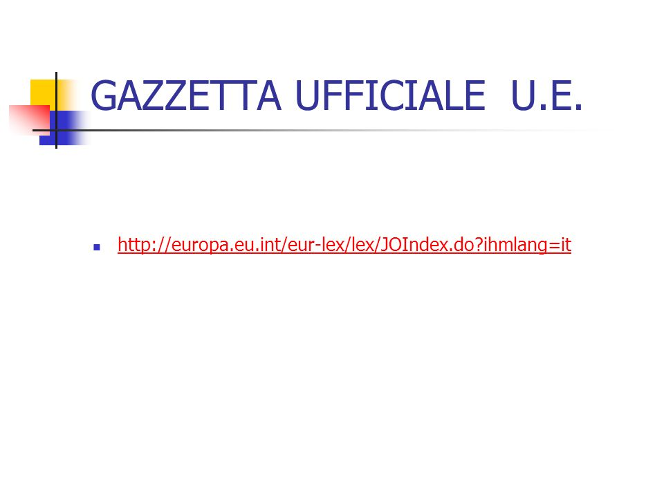 GAZZETTA UFFICIALE U.E. http://europa.eu.int/eur-lex/lex/JOIndex.do ihmlang=it