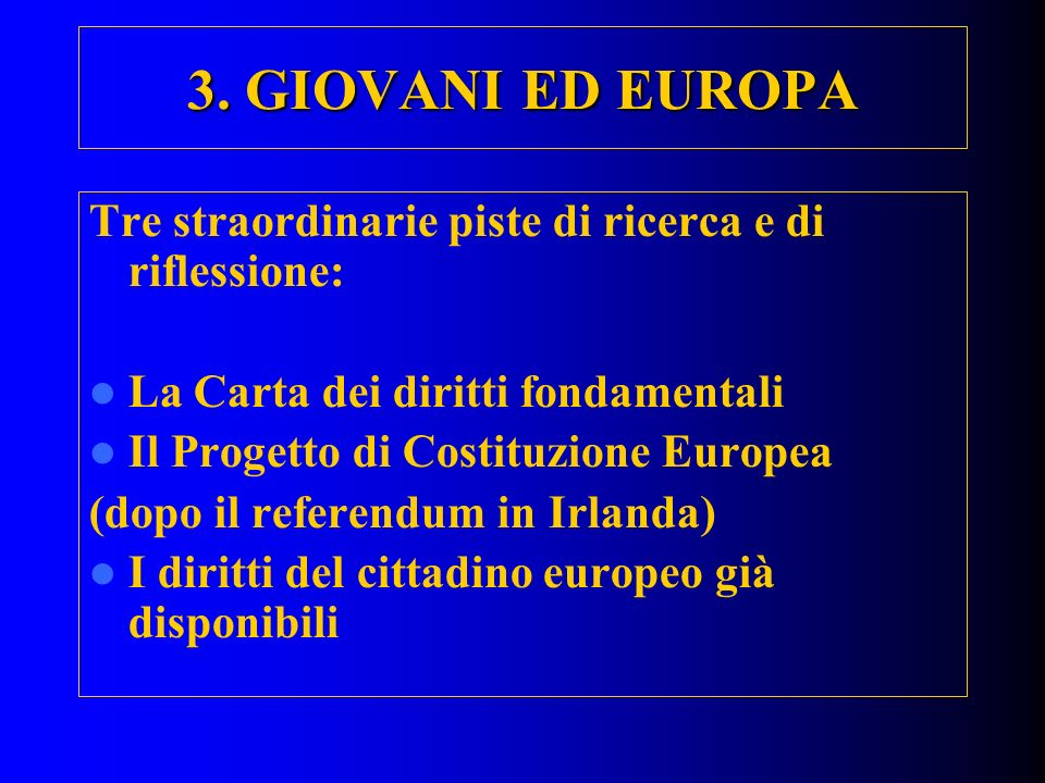3. GIOVANI ED EUROPA Tre straordinarie piste di ricerca e di riflessione: La Carta dei diritti fondamentali.