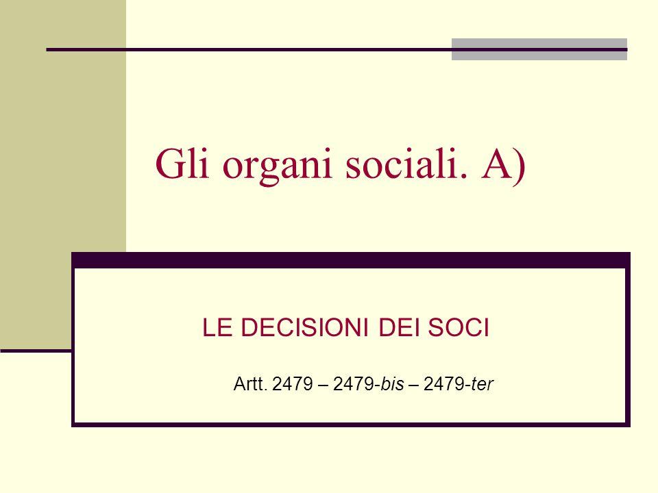 LE DECISIONI DEI SOCI Artt. 2479 – 2479-bis – 2479-ter